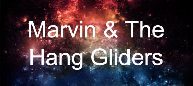 Marvin & The Hang Gliders